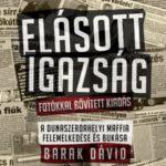 Elásott igazság - Fotókkal bővített kiadás - A dunaszerdahelyi maffia felemelkedése és bukása - Barak Dávid