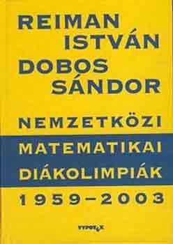 Nemzetközi Matematikai Diákolimpiák 1959-2003. - Reiman István; Dobos Sándor