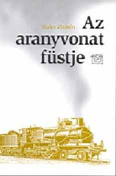 Az aranyvonat füstje - Szőcs Zoltán