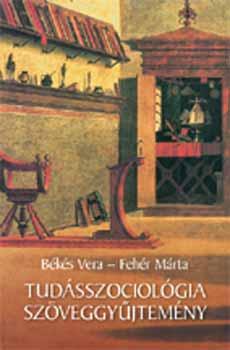 Tudásszociológiai szöveggyűjtemény - Szöveggyűjtemény - Fehér Márta; Békés Vera