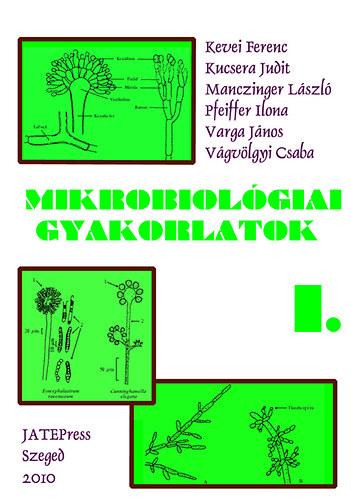 Mikrobiológiai gyakorlatok I. - Kevei Ferenc; Kucsera Judit; Manczinger László; Pfeiffer Ilona; Varga János; Vágvölgyi Csaba