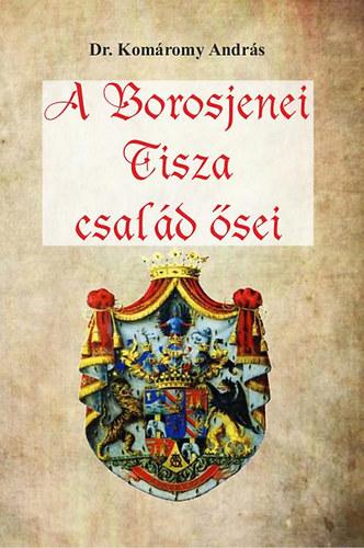 A Borosjenei Tisza család ősei - Dr. Komáromy András