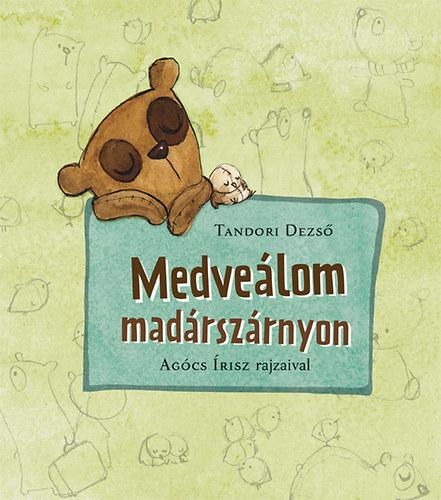 Medveálom madárszárnyon - Tandori Dezső