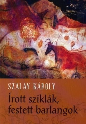 Írott sziklák - festett barlangok - Őskorok művészete - Szalay Károly