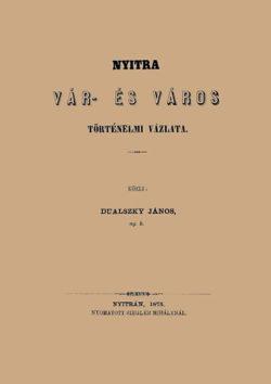 Nyitra vár- és város történelmi vázlata - Dualszky János