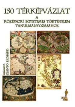 150 térképvázlat a középkori egyetemes történelem tanulmányozásához - Szántó Richárd
