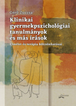 Klinikai gyermekpszichológiai tanulmányok és más írások - Elmélet és terápia kölcsönhatásai - Gerő Zsuzsa