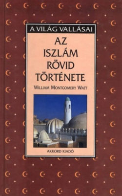 Az iszlám rövid története - William Montgomery Watt