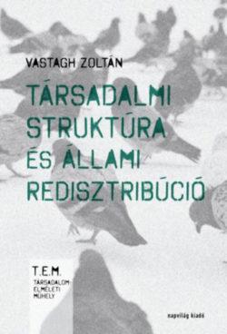 Társadalmi struktúra és állami redisztribúció - Vastagh Zoltán