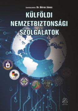 Külföldi nemzetbiztonsági szolgálatok - Béres János (szerk.)