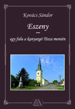 Eszeny - egy falu a kanyargó Tisza mentén - Kovács Sándor