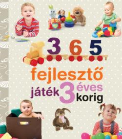365 fejlesztő játék 3 éves korig - Neveljünk egészséges gyereket! -