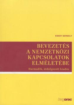 Bevezetés a nemzetközi kapcsolatok elméletébe - Egedy Gergely