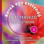 Kerek egy esztendő - Heti tervező - tavasz-nyár - Segédlet az óvodai tevékenységi tervek elkészítéséhez - Lukács Józsefné