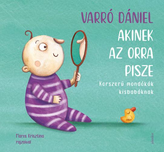Akinek az orra pisze - Korszerű mondókák kisbabáknak - Varró Dániel