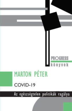 Covid-19 - Az egészségtelen politikák ragálya - Marton Péter