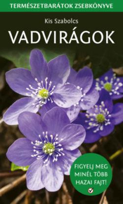 Vadvirágok - Természetbarátok zsebkönyve - Kis Szabolcs