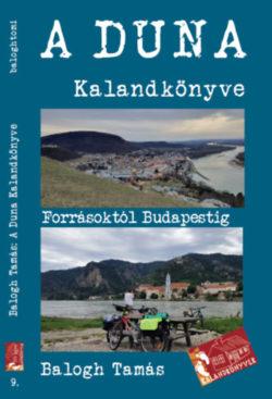 A Duna kalandkönyve - Forrásoktól Budapestig - Balogh Tamás