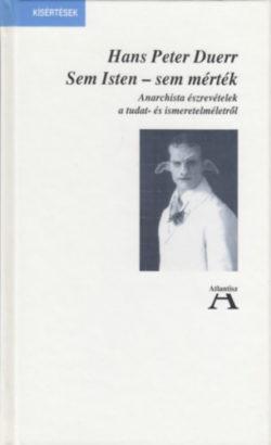 Sem Isten - sem mérték - Anarchista észrevételek a tudat- és ismeretelméletről - Hans Peter Duerr