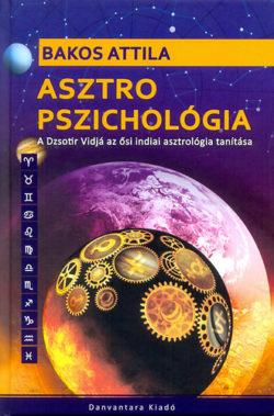 Asztro pszichológia  - A Dzsotir Vidjá az ősi indiai asztrológia tanítása - Bakos Attila