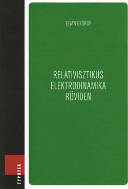 Relativisztikus elektrodinamika röviden - Tevan György
