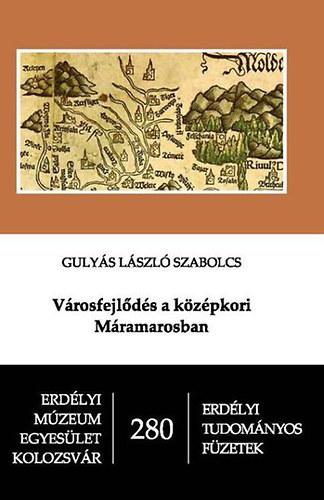 Városfejlődés a középkori Máramarosban - Gulyás Lászlószabolcs