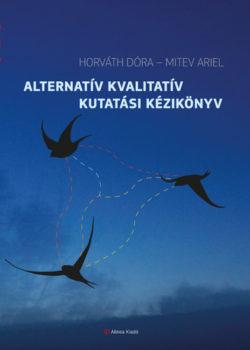 Alternatív kvalitatív kutatási kézikönyv - Horváth Dóra; Mitev Ariel