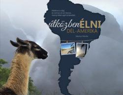 Útközben élni - Dél-Amerika - Merényi Mónika