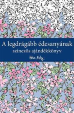 A legdrágább édesanyának - Színezős ajándékkönyv - Helen Exley (szerk.)