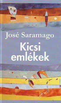 Kicsi emlékek - José Saramago