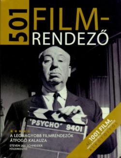 501 filmrendező - A legnagyobb filmrendezők átfogó kalauza - Steven Jay Schneider