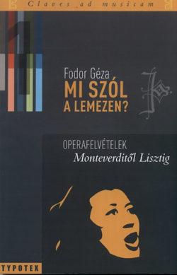Mi szól a lemezen? 1. - Operafelvételek Monteverditől Lisztig - Fodor Géza