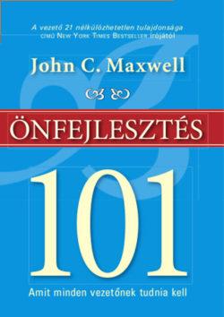 Önfejlesztés 101 - Amit minden vezetőnek tudnia kell - John C. Maxwell