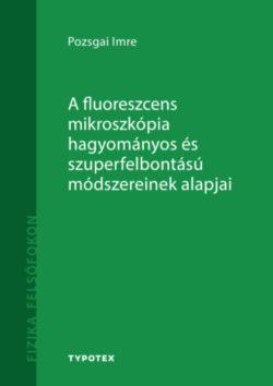 A fluoreszcens mikroszkópia hagyományos és szuperfelbontású módszereinek alapjai - Pozsgai Imre