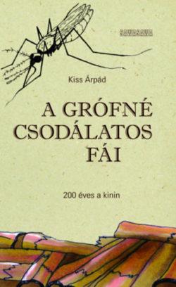 A grófné csodálatos fái - 200 éves a kinin - Kiss Árpád