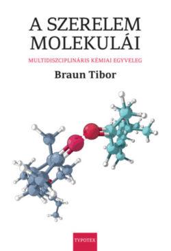 A szerelem molekulái - Multidiszciplináris kémiai egyveleg - Braun Tibor