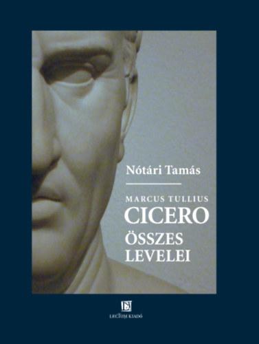 Cicero összes levelei - Nótári Tamás