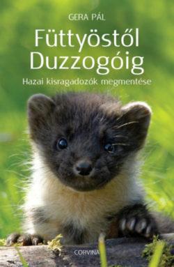Füttyöstől Duzzogóig - Hazai kisragadozók megmentése - Gera Pál