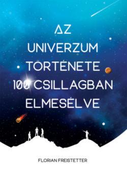 Az univerzum története 100 csillagban elmesélve - Florian Freistetter