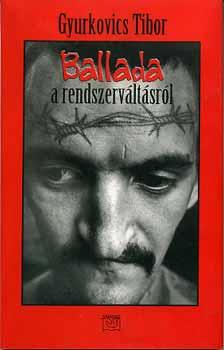Ballada a rendszerváltásról - Gyurkovics Tibor