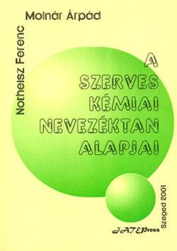 A szerves kémiai nevezéktan alapjai - Notheisz Ferenc; Molnár Árpád