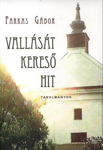 Vallását kereső hit - Tanulmányok - Farkas Gábor