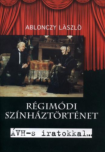 Régimódi színháztörténet - ÁVH-s iratokkal... - és Raksányi Kutyával - Ablonczy László