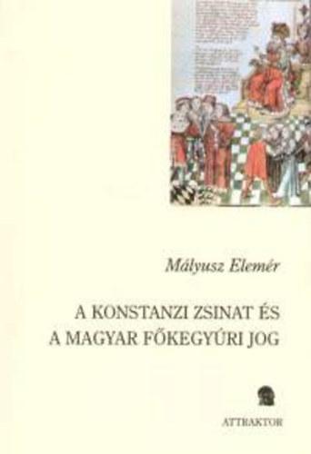 A konstanzi zsinat és a magyar főkegyúri jog - Mályusz Elemér