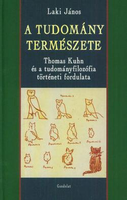 A tudomány természete - Thomas Kuhn és a tudományfilozófia történeti fordulata - Laki János