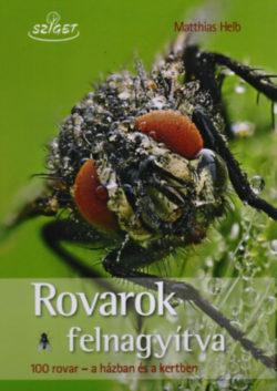 Rovarok felnagyítva - 100 rovar - a házban és a kertben - Matthias Helb