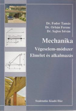Mechanika  - VÉGESELEM-MÓDSZER - ELMÉLET ÉS ALKALMAZÁS - Fodor Tamás; Orbán Ferenc; Sajtos István