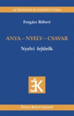 Anya - nyelv - csavar - Nyelvi fejtörők - Nyelvi fejtörők - Forgács Róbert