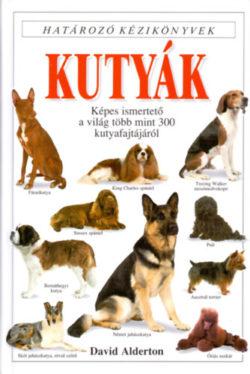 Kutyák - Határozó kézikönyvek - Képes ismertető a világ több mint 300 kutyafajtájáról - David Alderton