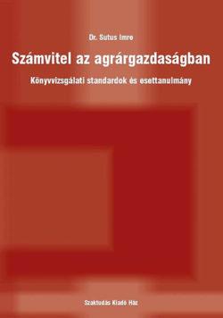 Számvitel az agrárgazdaságban - Könyvvizsgálati standardok és esettanulmány - Dr. Sutus Imre
